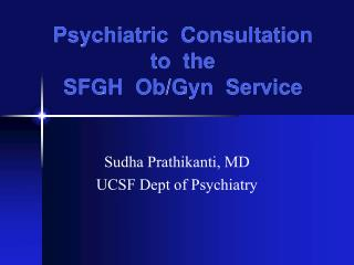 Psychiatric  Consultation       to  the   SFGH  Ob/Gyn  Service