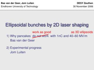 Ellipsoidal bunches by 2D laser shaping