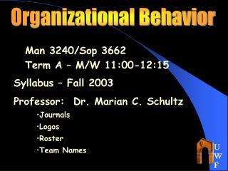 Man 3240/Sop 3662 Term A – M/W 11:00-12:15 Syllabus – Fall 2003 Professor:  Dr. Marian C. Schultz