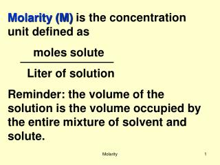 Molarity (M)  is the concentration unit defined as         moles solute       Liter of solution