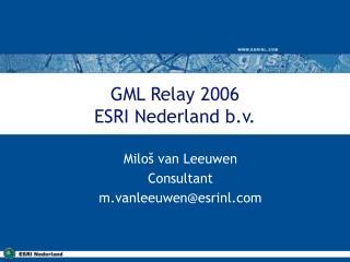 GML Relay 2006 ESRI Nederland b.v.