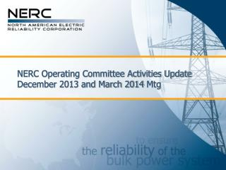 NERC Operating Committee Activities Update December 2013 and March 2014  Mtg