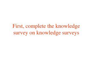 First, complete the knowledge survey on knowledge surveys