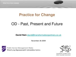 Practice for Change OD - Past, Present and Future