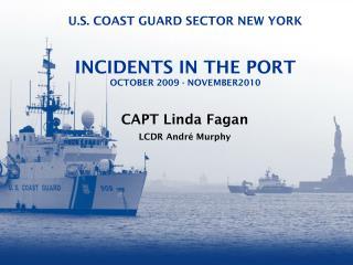 U.S. COAST GUARD SECTOR NEW YORK INCIDENTS IN THE PORT OCTOBER 2009 - NOVEMBER2010
