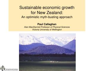 Sustainable economic growth  for New Zealand:  An optimistic myth-busting approach Paul Callaghan