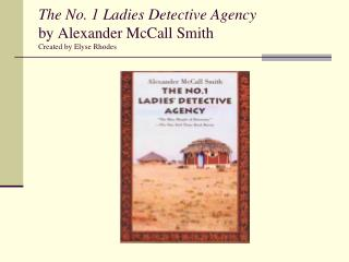 The No. 1 Ladies Detective Agency by Alexander McCall Smith Created by Elyse Rhodes