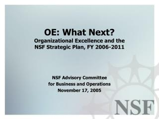 OE: What Next? Organizational Excellence and the  NSF Strategic Plan, FY 2006-2011