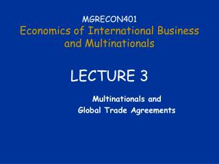 MGRECON401 Economics of International Business  and Multinationals LECTURE 3