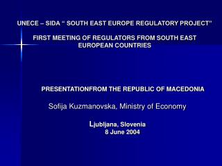 PRESENTATIONFROM THE REPUBLIC OF MACEDONIA Sofija Kuzmanovska, Ministry of Economy