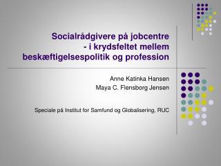 Socialr�dgivere p� jobcentre  - i krydsfeltet mellem besk�ftigelsespolitik og profession