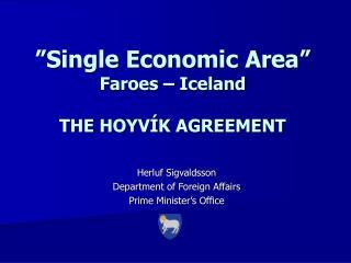 """Single Economic Area""  Faroes – Iceland THE HOYVÍK AGREEMENT"