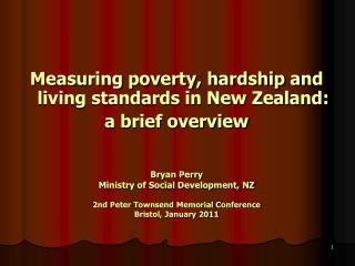 Measuring poverty, hardship and living standards in New Zealand: a brief overview Bryan Perry