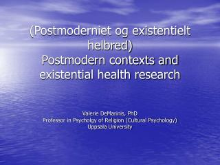 (Postmoderniet og existentielt helbred)  Postmodern contexts and existential health research