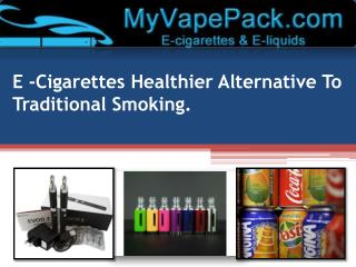 E Cigarettes Healthier Alternative To Traditional Smoking.