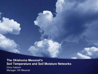 The Oklahoma Mesonet's Soil Temperature and Soil Moisture Networks