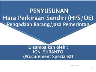 PENYUSUNAN  Hara Perkiraan Sendiri (HPS/OE)  Pengadaan Barang/Jasa Pemerintah