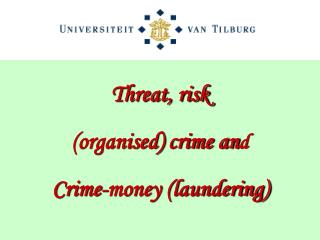 Threat, risk (organised) crime an d  Crime-money (laundering)