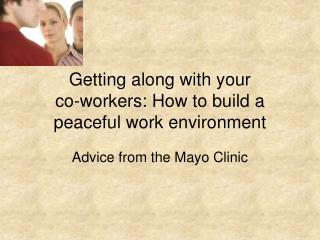 Getting along with your  co-workers: How to build a peaceful work environment