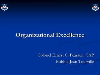 Organizational Excellence Colonel Ernest C. Pearson, CAP Bobbie-Jean Tourville