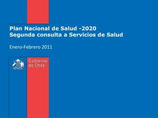 Plan Nacional de Salud -2020  Segunda consulta a Servicios de Salud