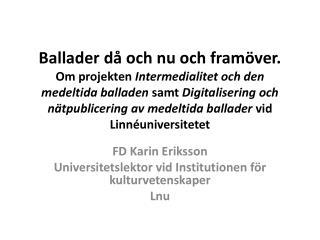 FD Karin Eriksson Universitetslektor vid Institutionen för kulturvetenskaper Lnu