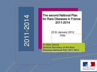 Dr Alain Garcia General Secretary of the Rare Diseases National Plan 2011-2014