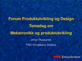 Forum Produktutvikling og Design Temadag om  Mekatronikk og produktutvikling
