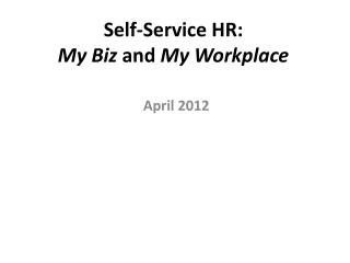 Self-Service HR:  My Biz  and  My Workplace