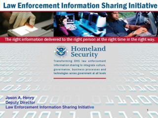 Jason A. Henry Deputy Director Law Enforcement Information Sharing Initiati ve
