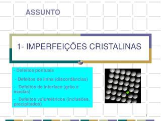 1- IMPERFEIÇÕES CRISTALINAS