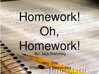 Homework! Oh, Homework!