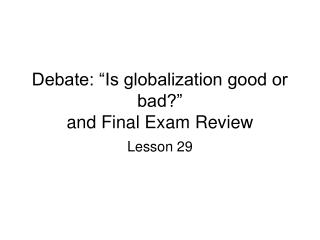 "Debate: ""Is globalization good or bad?"" and Final Exam Review"
