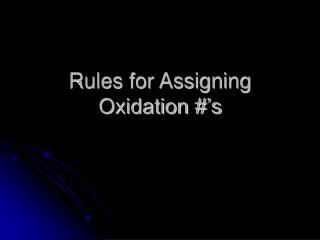 Rules for Assigning Oxidation #'s