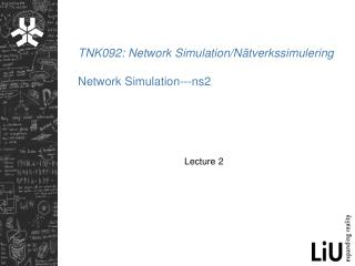 TNK092: Network Simulation/Nätverkssimulering  Network Simulation---ns2