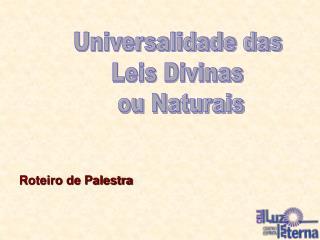 Universalidade das  Leis Divinas  ou Naturais