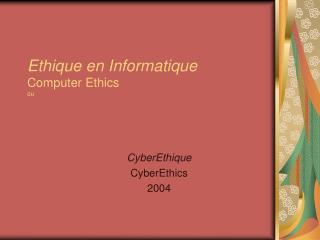 Ethique en Informatique Computer Ethics ou