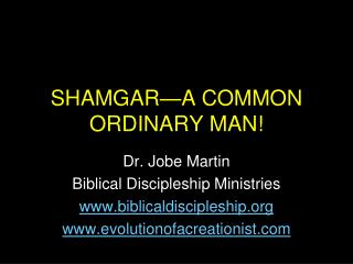 SHAMGAR—A COMMON ORDINARY MAN!