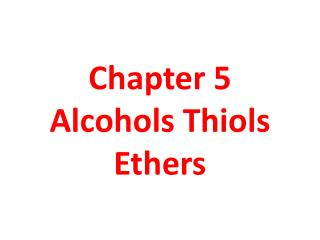 Chapter 5 Alcohols Thiols Ethers