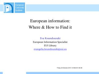 European information:  Where & How to Find it Eva Koundouraki European Information Specialist