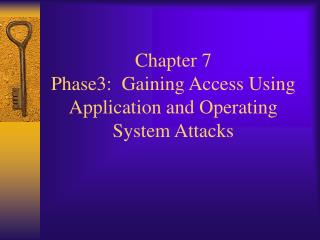 Chapter 7  Phase3:  Gaining Access Using Application and Operating System Attacks