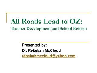 All Roads Lead to OZ: Teacher Development and School Reform