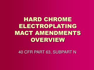 HARD CHROME ELECTROPLATING MACT AMENDMENTS OVERVIEW