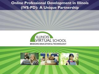 Online Professional Development in Illinois  (IVS-PD):  A Unique Partnership