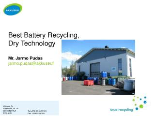 Best Battery Recycling,          Dry Technology Mr. Jarmo Pudas jarmo.pudas@akkuser.fi