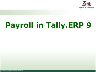 Payroll in Tally.ERP 9 Payroll in Tally.ERP 9