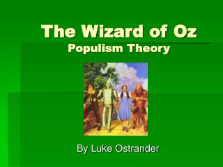 The Wizard of Oz Populism Theory