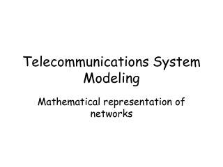 Telecommunications System Modeling