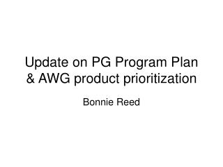 Update on PG Program Plan  & AWG product prioritization