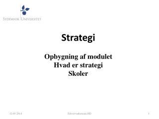 Strategi  Opbygning af modulet Hvad er strategi Skoler